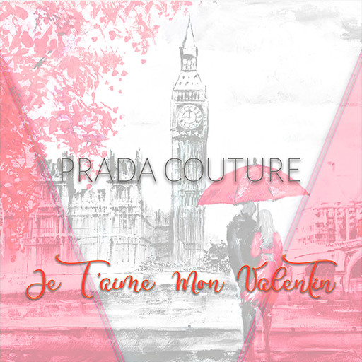 Prada Couture Je T aime Mon Valentin February 2020